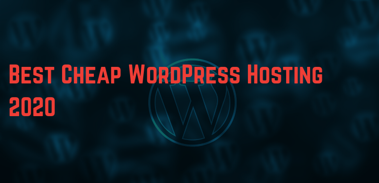 Best Cheap WordPress Hosting For Bloggers 2020